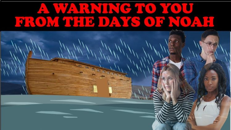 A WARNING TO YOU FROM THE DAYS OF NOAH