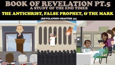 BOOK OF REVELATION (PT. 5): THE ANTICHRIST, FALSE PROPHET, & THE MARK