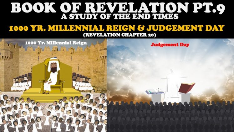 BOOK OF REVELATION (PT. 9): 1000 YR. MILLENNIAL REIGN & JUDGMENT DAY