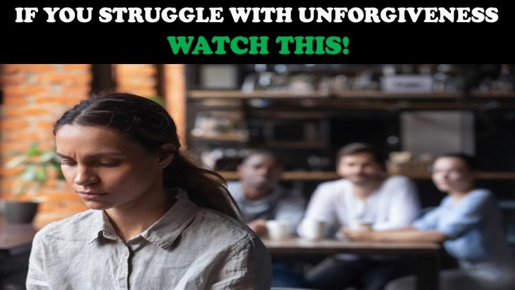 IF YOU STRUGGLE WITH UNFORGIVENESS…WATCH THIS!
