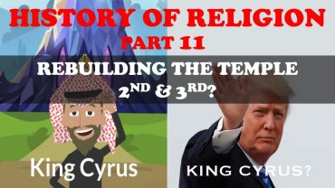 HISTORY OF RELIGION (Part 11): ISRAEL REBUILD 2ND & 3RD? TEMPLE IN JERUSALEM/ TRUMP & BIBLE PROPHECY