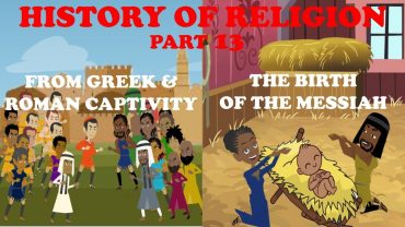 HISTORY OF RELIGION (Part 13): FROM GREEK & ROMAN CAPTIVITY TO THE BIRTH OF MESSIAH –