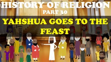 HISTORY OF RELIGION (Part 30): YAHSHUA GOES TO THE FEAST