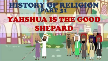 HISTORY OF RELIGION (Part 31): YAHSHUA IS THE GOOD SHEPARD