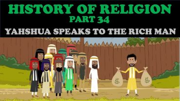 HISTORY OF RELIGION (Part 34): YAHSHUA SPEAKS TO THE RICH MAN