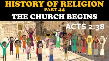 HISTORY OF RELIGION (Part 44): THE CHURCH BEGINS