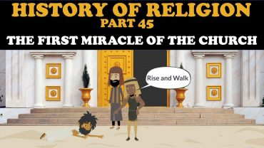 HISTORY OF RELIGION (Part 45): THE FIRST MIRACLE OF THE CHURCH