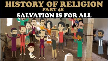 HISTORY OF RELIGION (Part 48): SALVATION IS FOR ALL