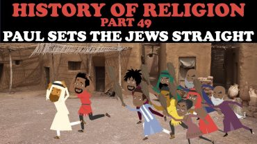 HISTORY OF RELIGION (Part 49): PAUL SETS THE JEWS STRAIGHT