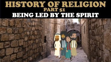 HISTORY OF RELIGION (Part 51): BEING LED BY THE SPIRIT