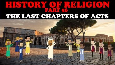 HISTORY OF RELIGION (Part 56): THE LAST CHAPTERS OF ACTS