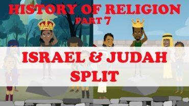 HISTORY OF RELIGION (Part 7): ISRAEL & JUDAH SPLIT