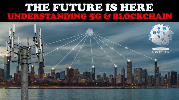 THE FUTURE IS HERE: UNDERSTANDING 5G & BLOCKCHAIN